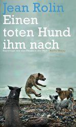 """Titelbild von """"Einen toten Hund ihm nach. Reportagen von den Rändern der Welt"""" von Jean Rolin, erschienen im Berlin Verlag"""