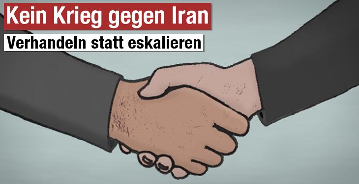 Kein Krieg gegen Iran - Verhandeln statt eskalieren